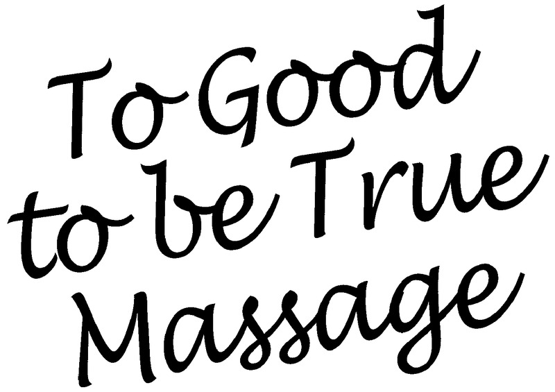 To Good to be True Massage
